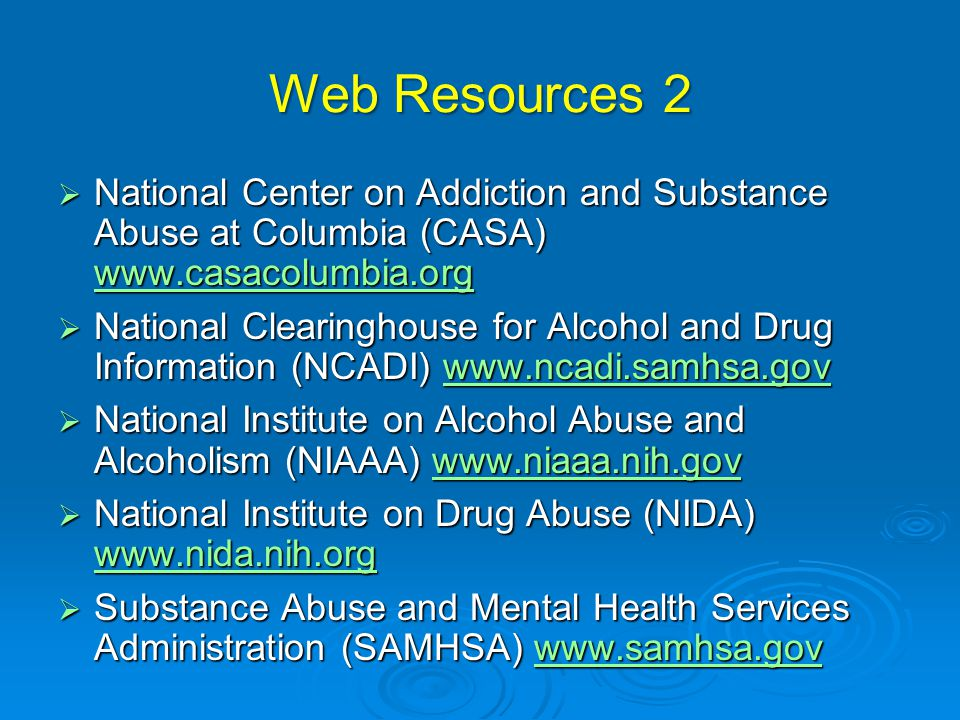 Web Resources 2 National Center on Addiction and Substance Abuse at Columbia (CASA) www.casacolumbia.org.