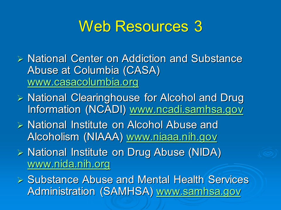 Web Resources 3 National Center on Addiction and Substance Abuse at Columbia (CASA) www.casacolumbia.org.