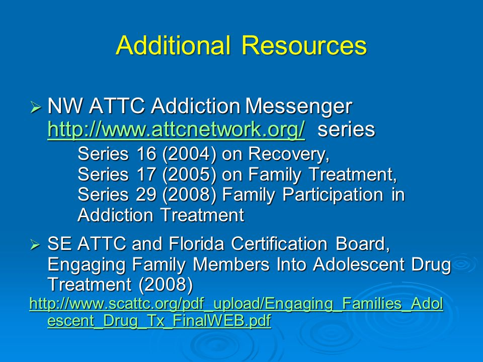 Additional Resources NW ATTC Addiction Messenger http://www.attcnetwork.org/ series. Series 16 (2004) on Recovery,