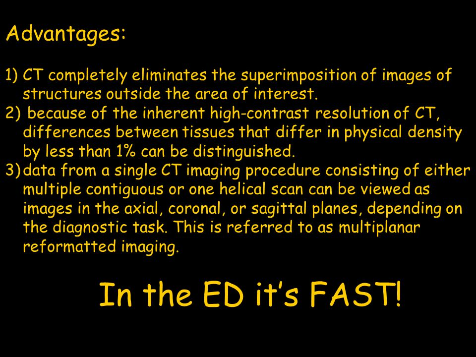 In the ED it's FAST! Advantages: