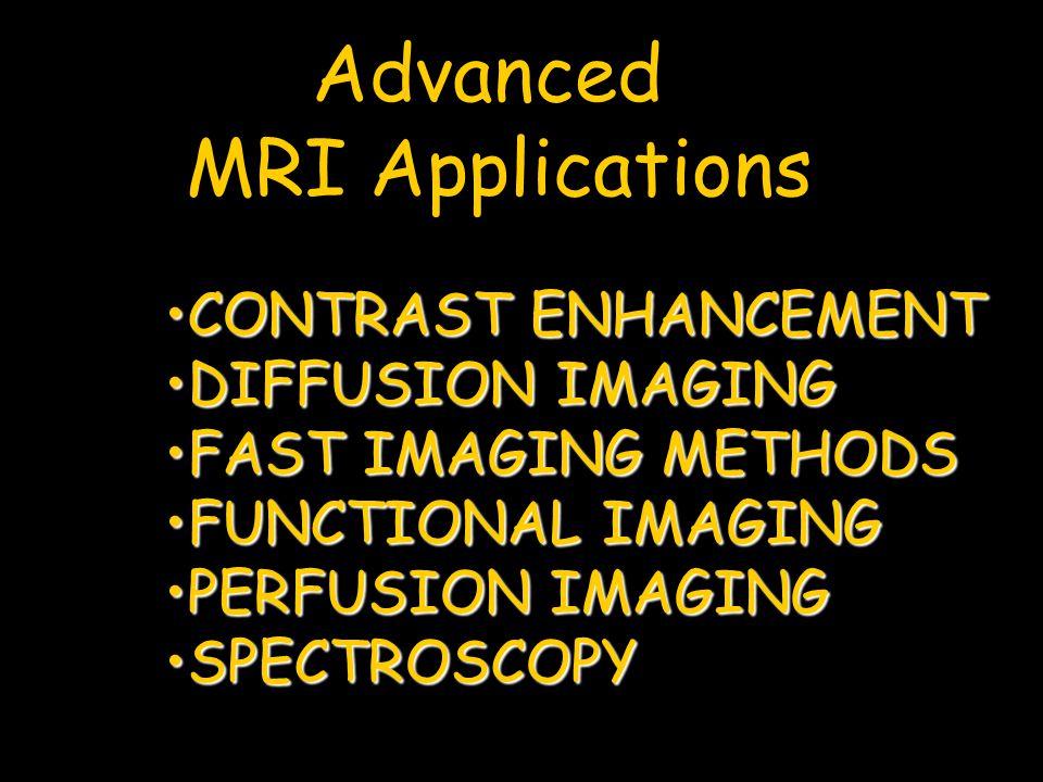 Advanced MRI Applications CONTRAST ENHANCEMENT DIFFUSION IMAGING