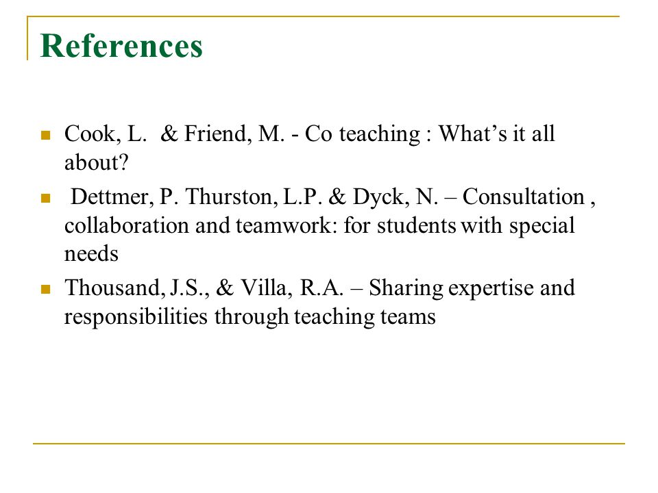 References Cook, L. & Friend, M. - Co teaching : What's it all about