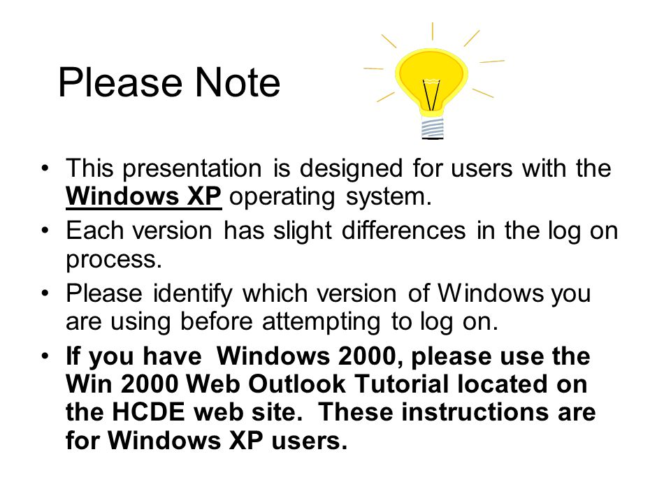 Please Note This presentation is designed for users with the Windows XP operating system. Each version has slight differences in the log on process.