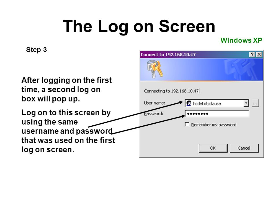 The Log on Screen Windows XP. Step 3. After logging on the first time, a second log on box will pop up.