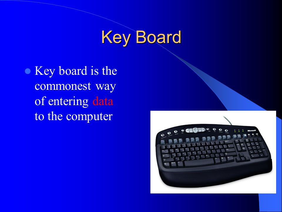 Key Board Key board is the commonest way of entering data to the computer