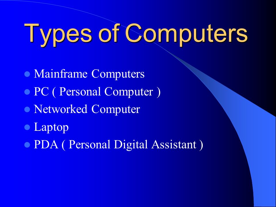Types of Computers Mainframe Computers PC ( Personal Computer )