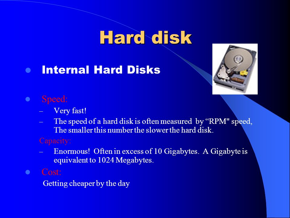 Hard disk Internal Hard Disks Speed: Cost: Very fast!