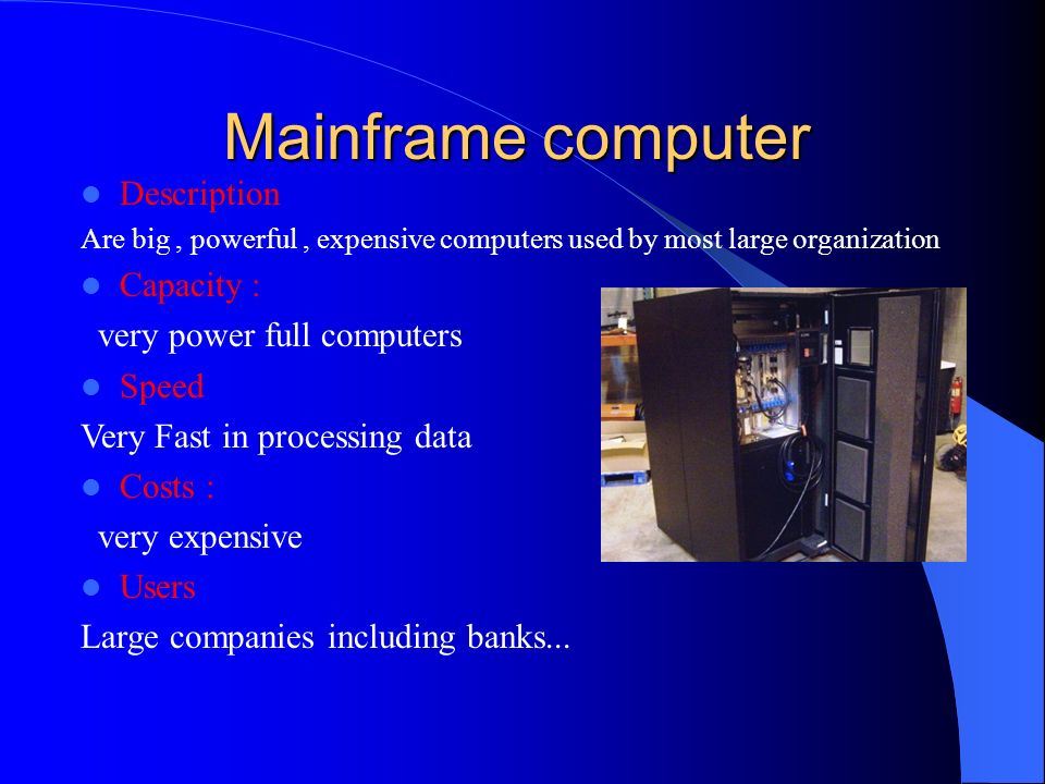 Mainframe computer Description Capacity : very power full computers