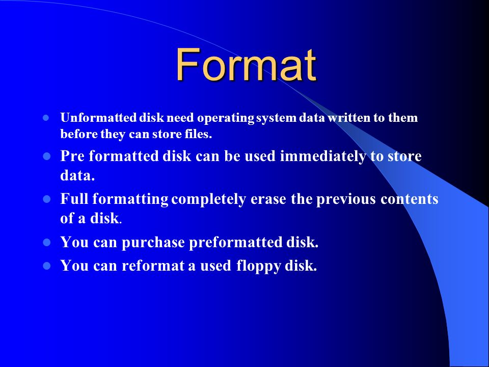 Format Pre formatted disk can be used immediately to store data.