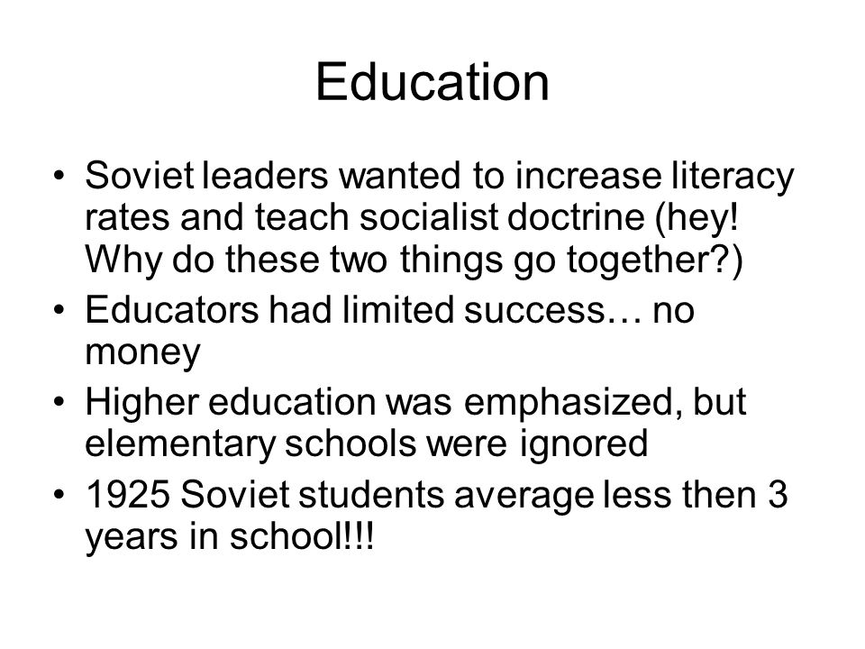 Education Soviet leaders wanted to increase literacy rates and teach socialist doctrine (hey! Why do these two things go together )