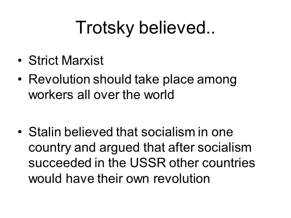 Trotsky believed.. Strict Marxist