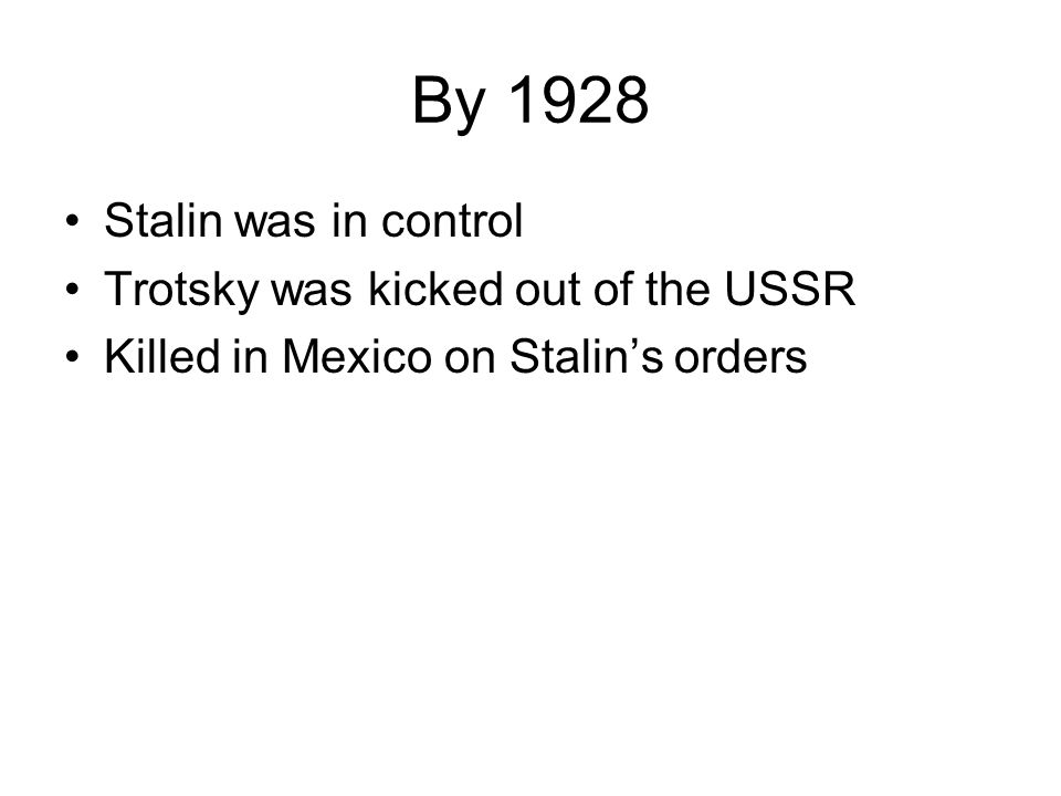 By 1928 Stalin was in control Trotsky was kicked out of the USSR