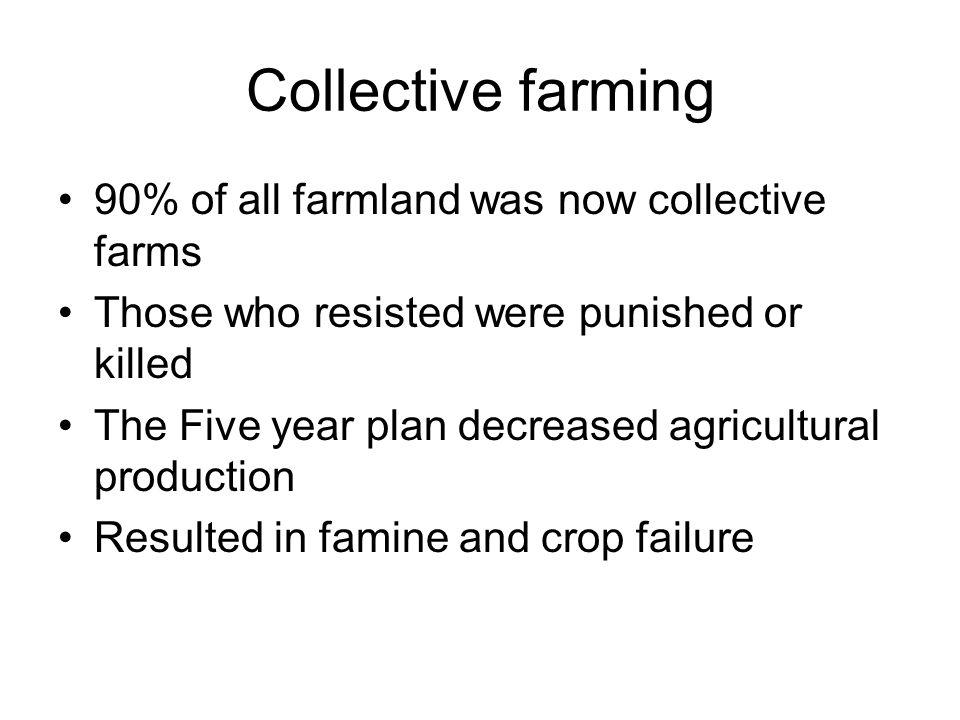 Collective farming 90% of all farmland was now collective farms