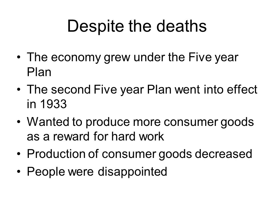 Despite the deaths The economy grew under the Five year Plan