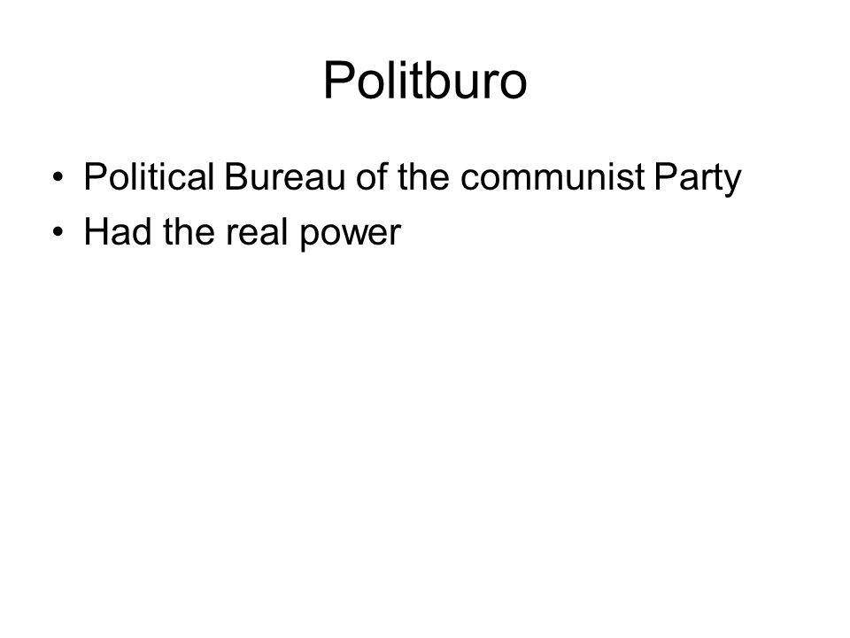 Politburo Political Bureau of the communist Party Had the real power