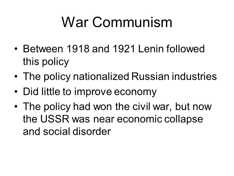 War Communism Between 1918 and 1921 Lenin followed this policy
