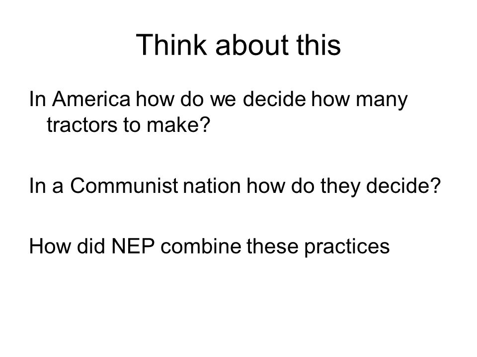 Think about this In America how do we decide how many tractors to make In a Communist nation how do they decide