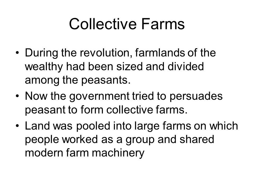 Collective Farms During the revolution, farmlands of the wealthy had been sized and divided among the peasants.