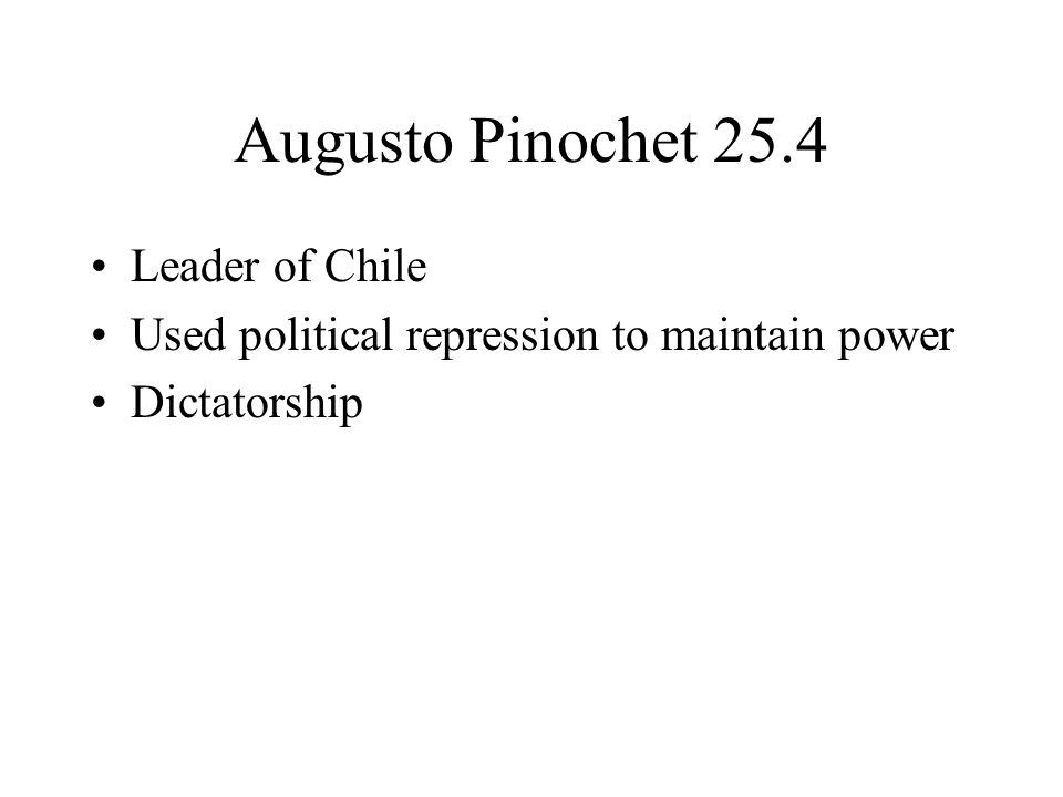 Augusto Pinochet 25.4 Leader of Chile