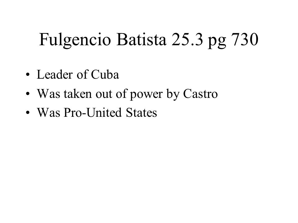 Fulgencio Batista 25.3 pg 730 Leader of Cuba