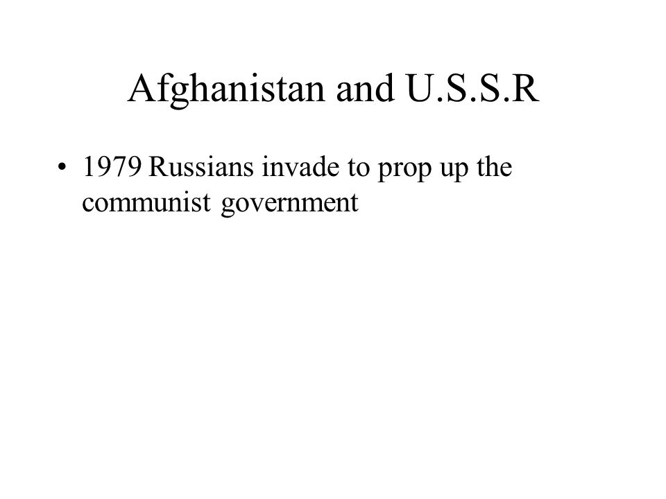 Afghanistan and U.S.S.R 1979 Russians invade to prop up the communist government