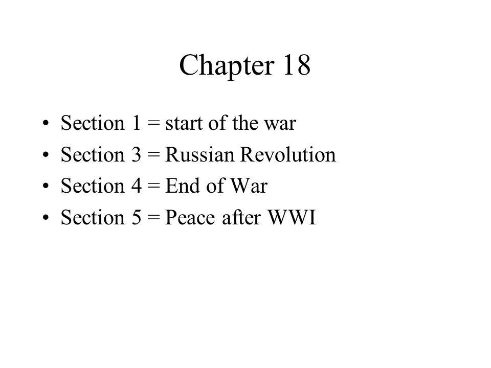Chapter 18 Section 1 = start of the war Section 3 = Russian Revolution