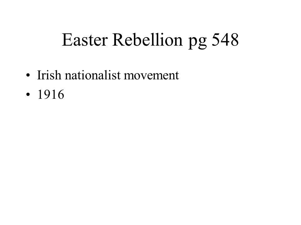 Easter Rebellion pg 548 Irish nationalist movement 1916