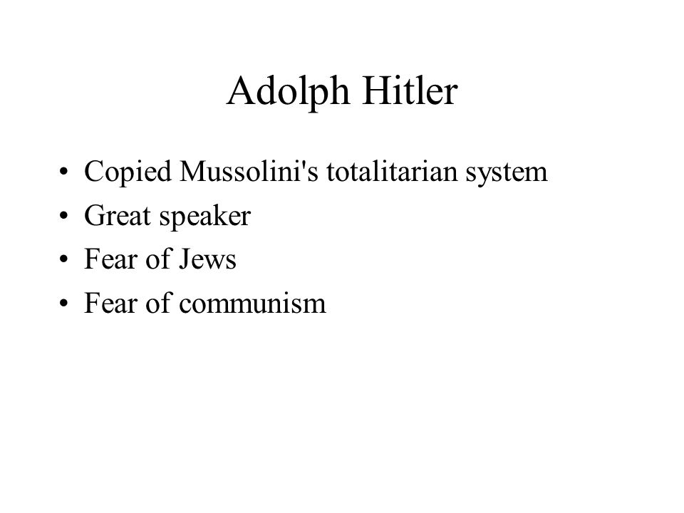 Adolph Hitler Copied Mussolini s totalitarian system Great speaker