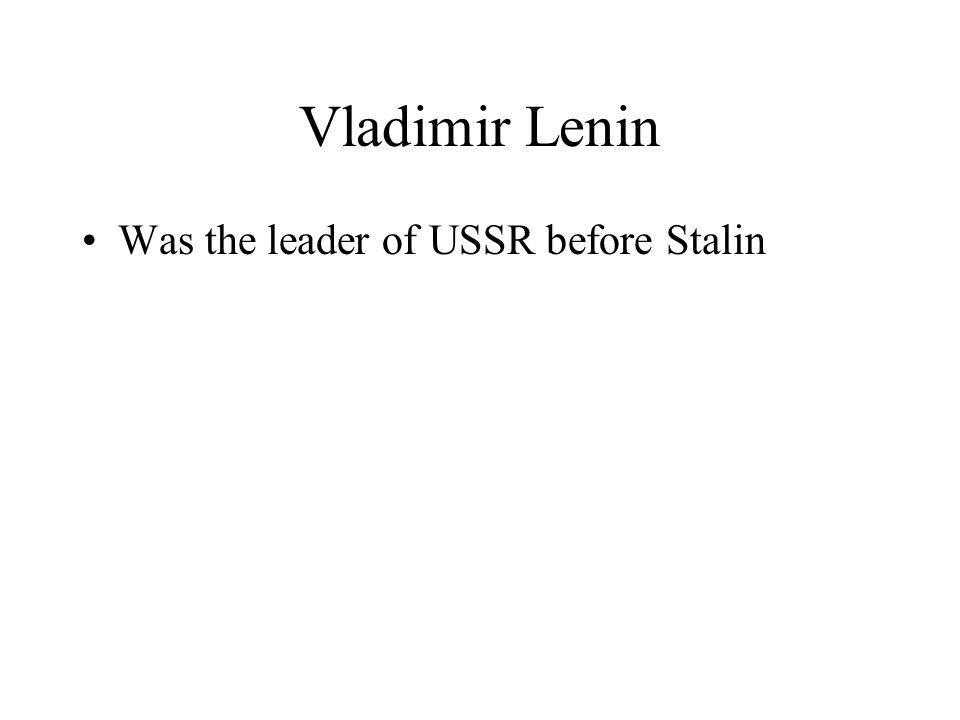 Vladimir Lenin Was the leader of USSR before Stalin
