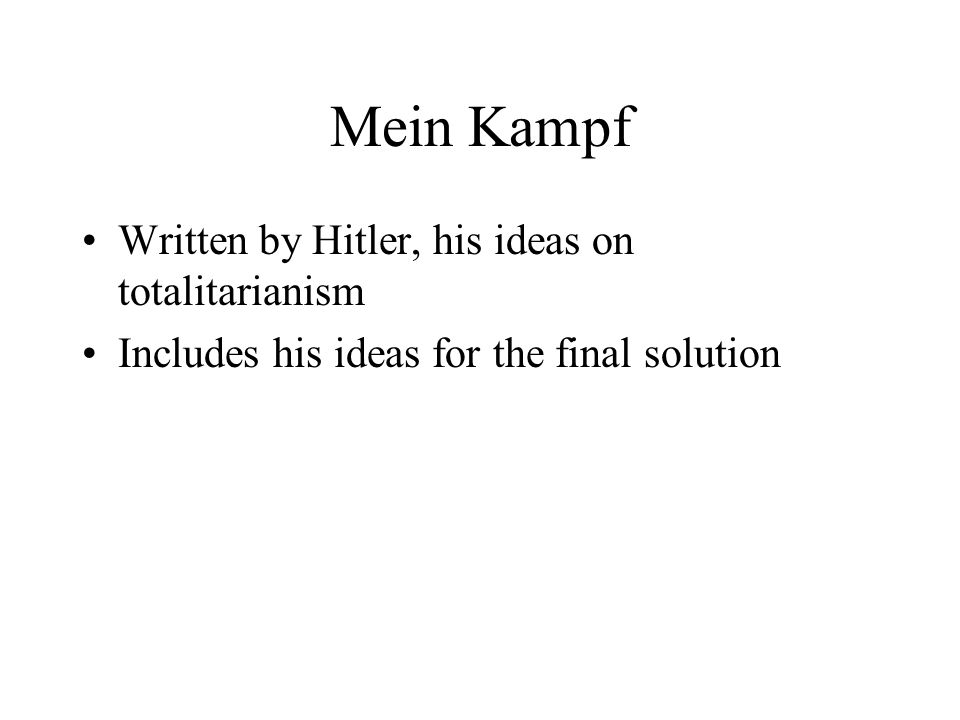 Mein Kampf Written by Hitler, his ideas on totalitarianism
