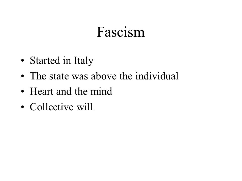 Fascism Started in Italy The state was above the individual