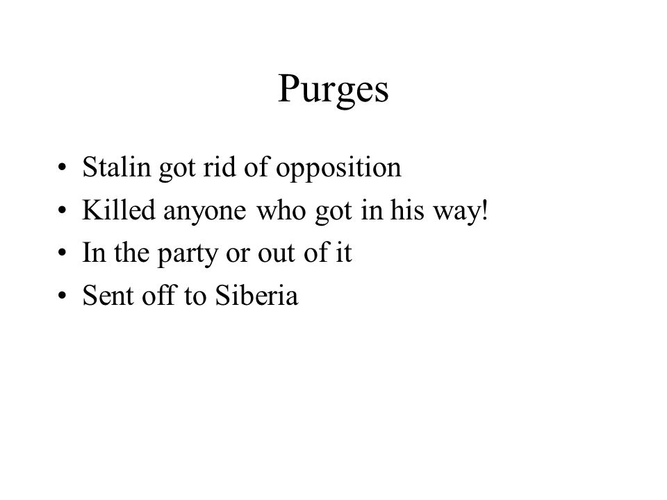 Purges Stalin got rid of opposition Killed anyone who got in his way!
