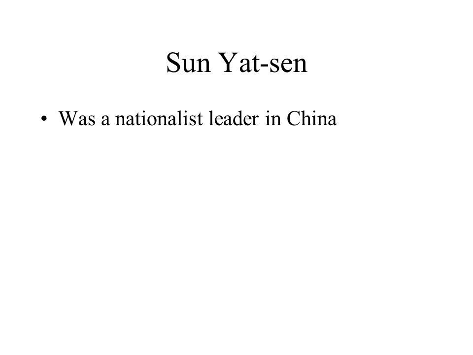 Sun Yat-sen Was a nationalist leader in China