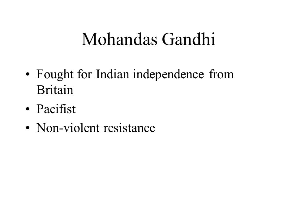 Mohandas Gandhi Fought for Indian independence from Britain Pacifist