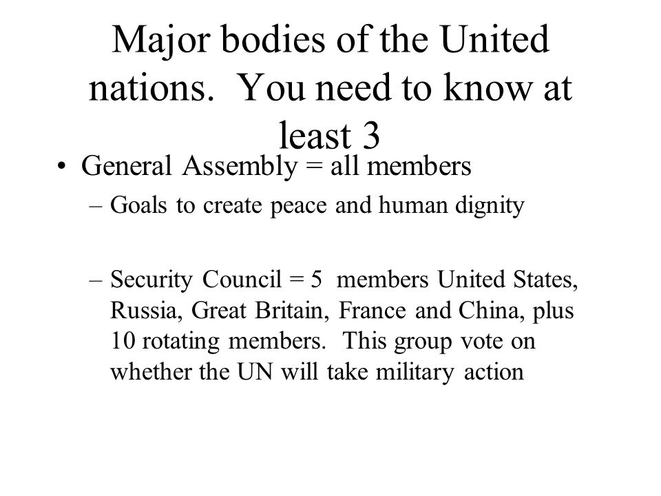 Major bodies of the United nations. You need to know at least 3