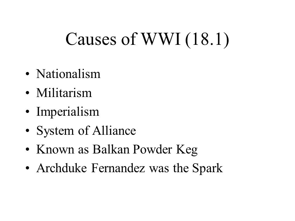 Causes of WWI (18.1) Nationalism Militarism Imperialism