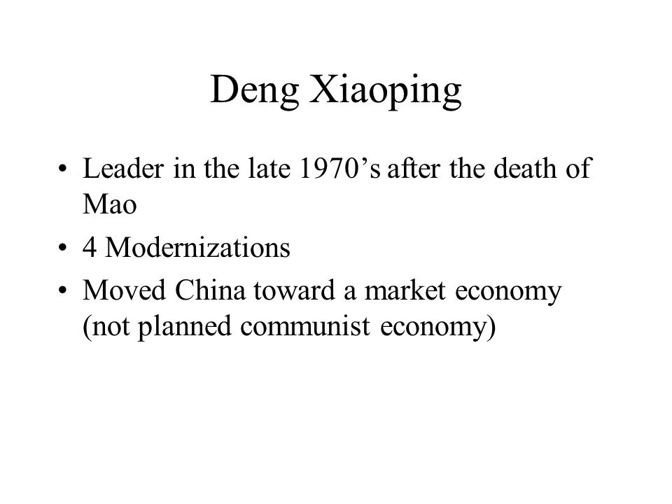 Deng Xiaoping Leader in the late 1970's after the death of Mao