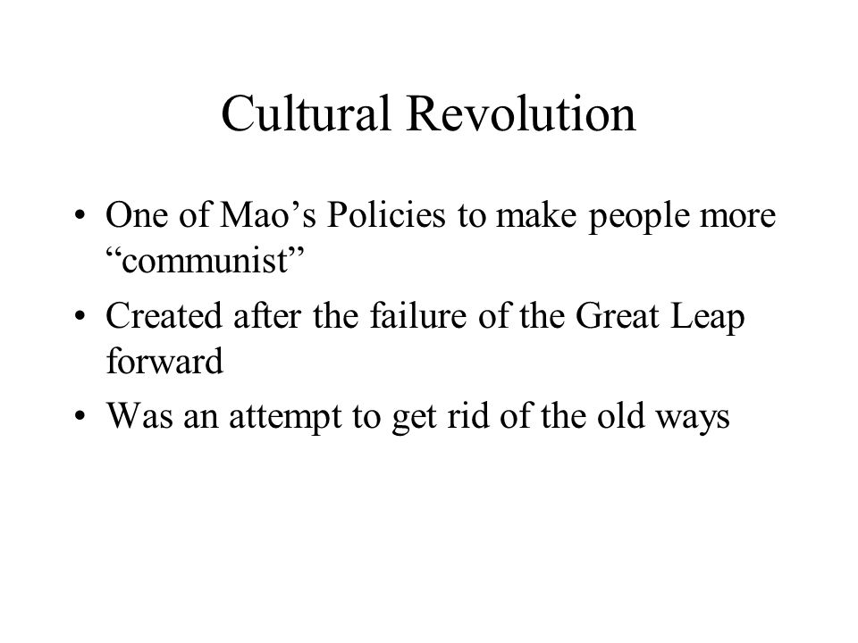 Cultural Revolution One of Mao's Policies to make people more communist Created after the failure of the Great Leap forward.