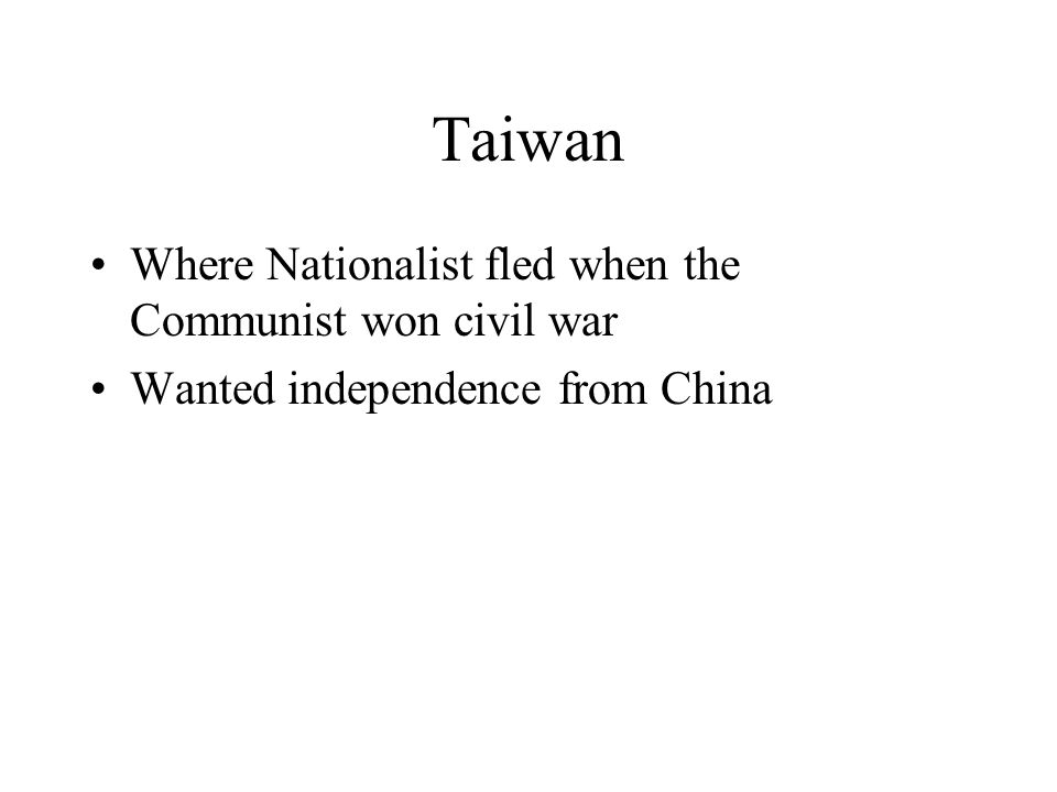Taiwan Where Nationalist fled when the Communist won civil war