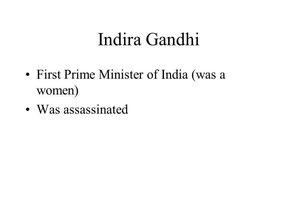 Indira Gandhi First Prime Minister of India (was a women)