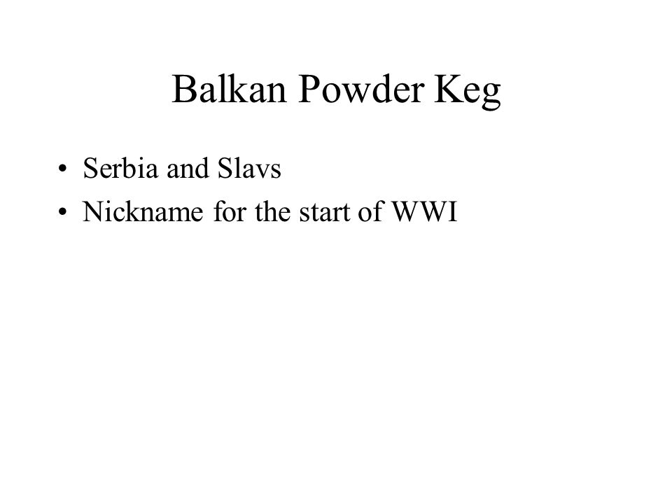 Balkan Powder Keg Serbia and Slavs Nickname for the start of WWI
