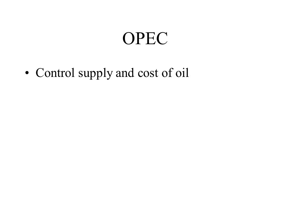 OPEC Control supply and cost of oil