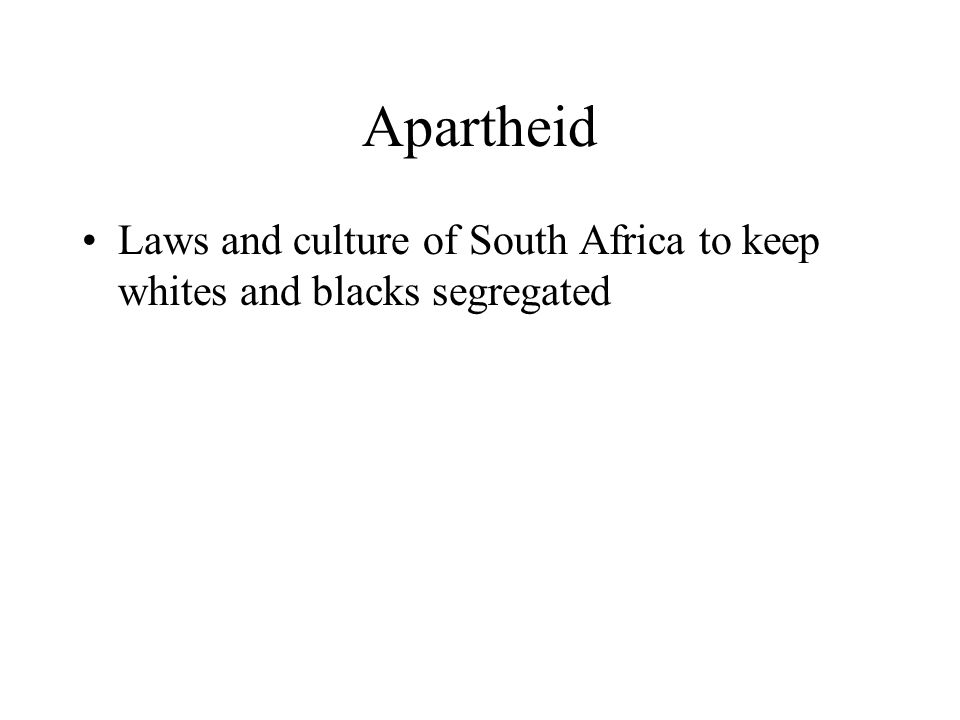 Apartheid Laws and culture of South Africa to keep whites and blacks segregated