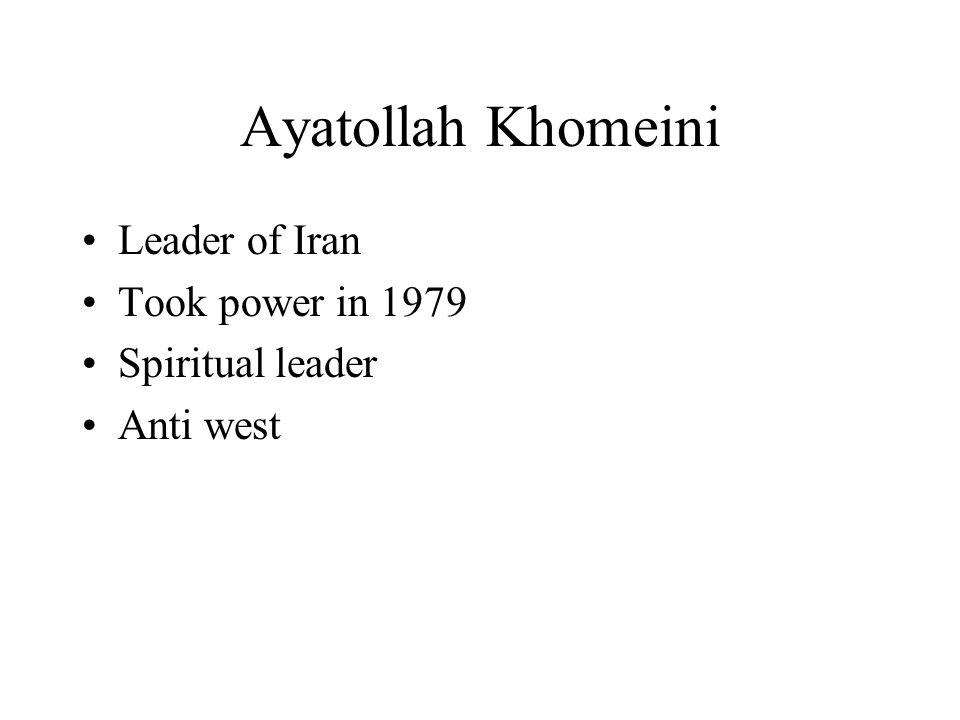 Ayatollah Khomeini Leader of Iran Took power in 1979 Spiritual leader