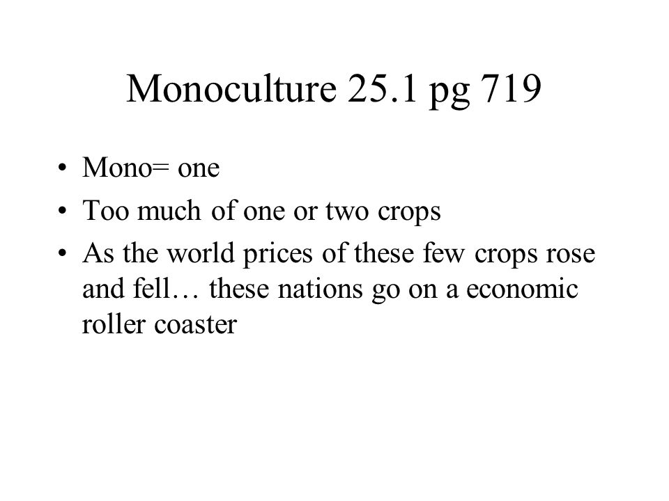 Monoculture 25.1 pg 719 Mono= one Too much of one or two crops