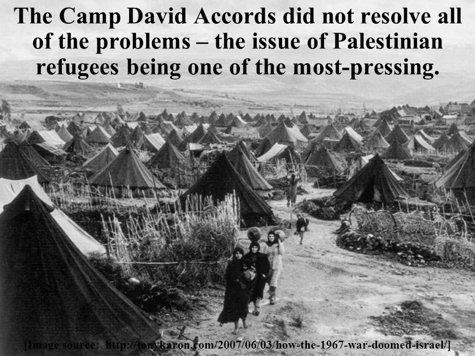 The Camp David Accords did not resolve all of the problems – the issue of Palestinian refugees being one of the most-pressing.