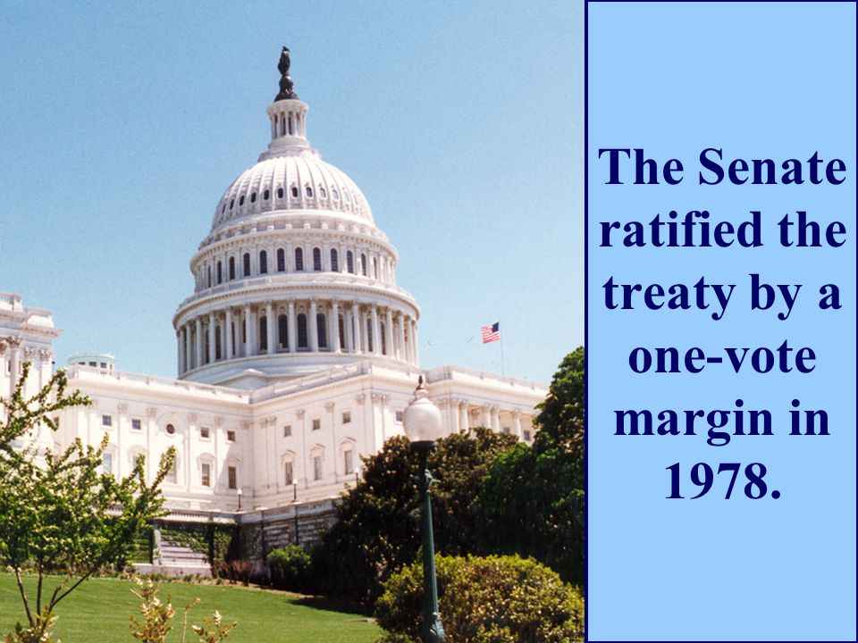 The Senate ratified the treaty by a one-vote margin in 1978.