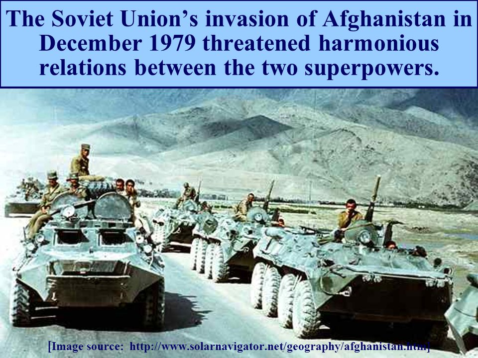 The Soviet Union's invasion of Afghanistan in December 1979 threatened harmonious relations between the two superpowers.
