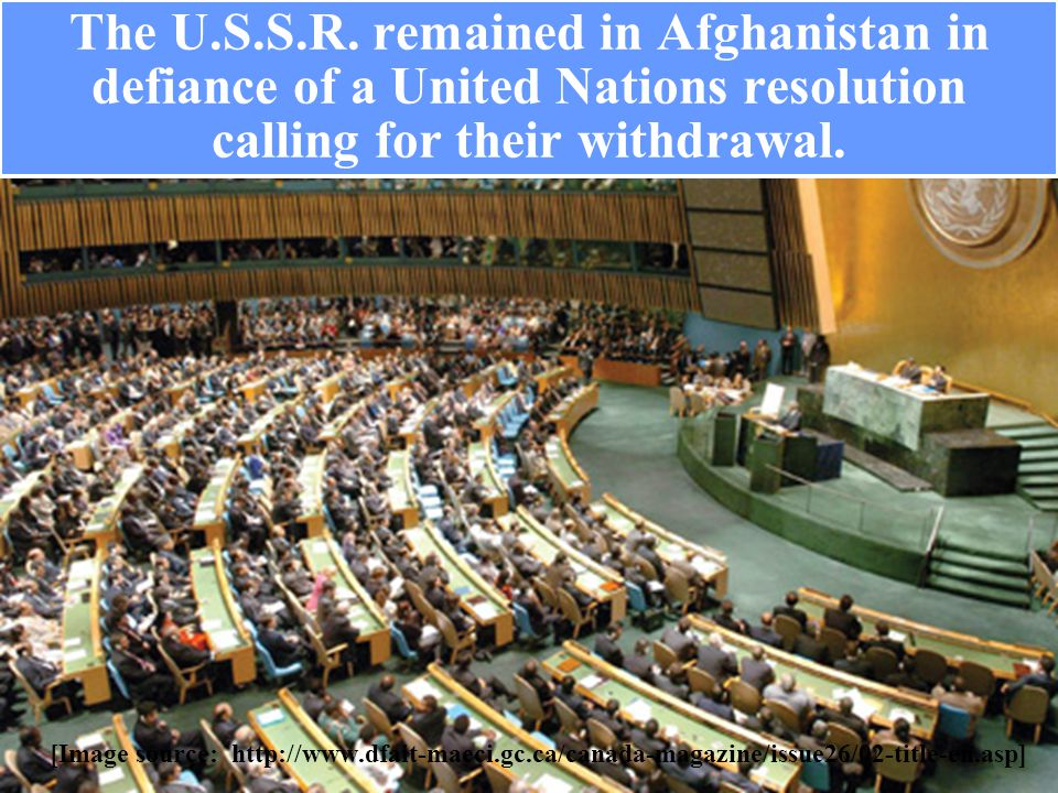 The U.S.S.R. remained in Afghanistan in defiance of a United Nations resolution calling for their withdrawal.