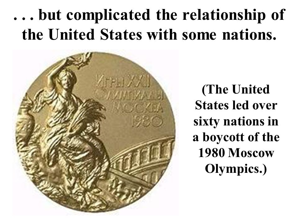 . . . but complicated the relationship of the United States with some nations.